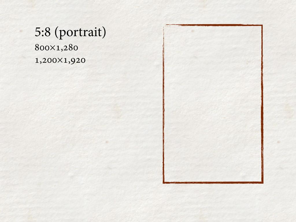 5:8 (portrait) ×, ,×,