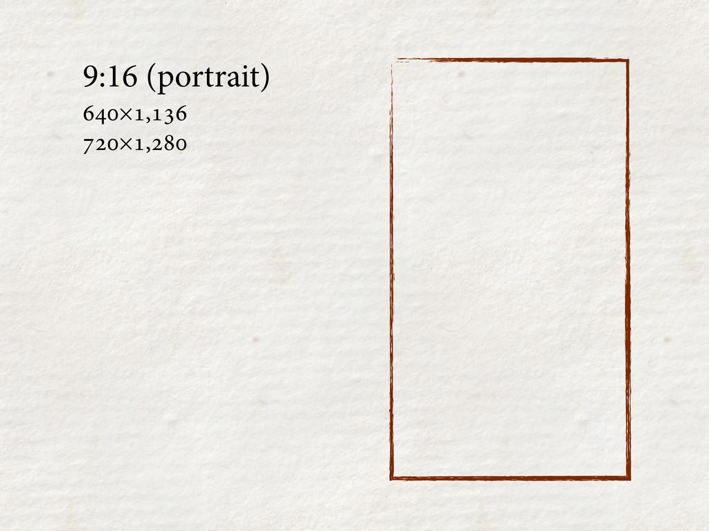 9:16 (portrait) ×, ×,