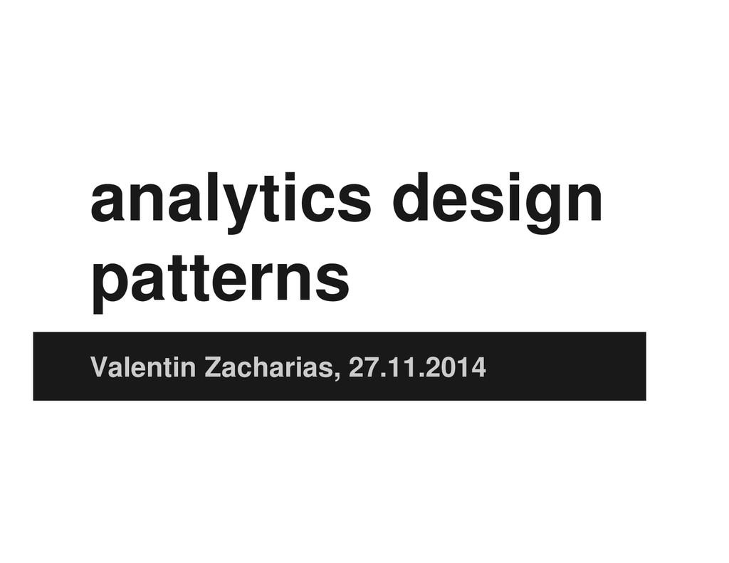analytics design patterns Valentin Zacharias, 2...