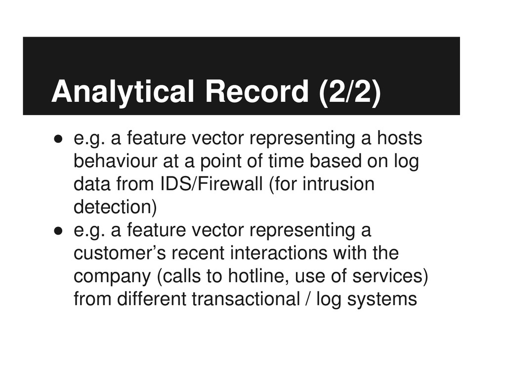 Analytical Record (2/2) ● e.g. a feature vector...