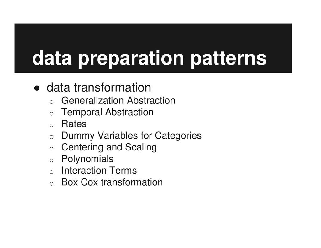 data preparation patterns ● data transformation...