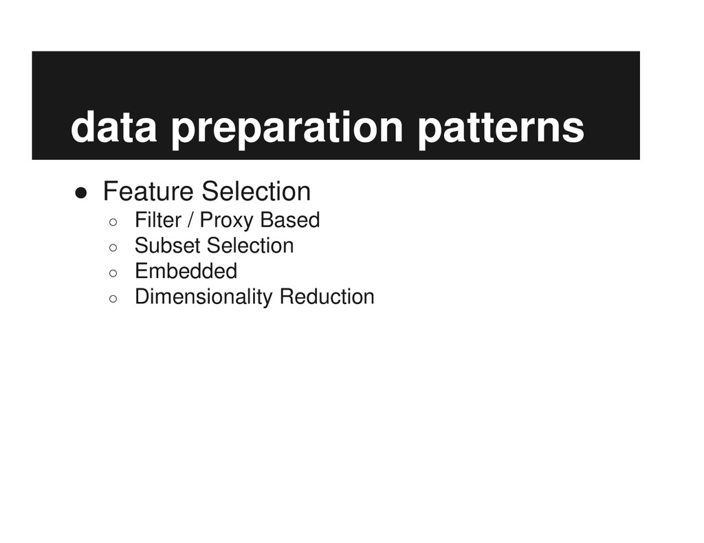 data preparation patterns ● Feature Selection ○...