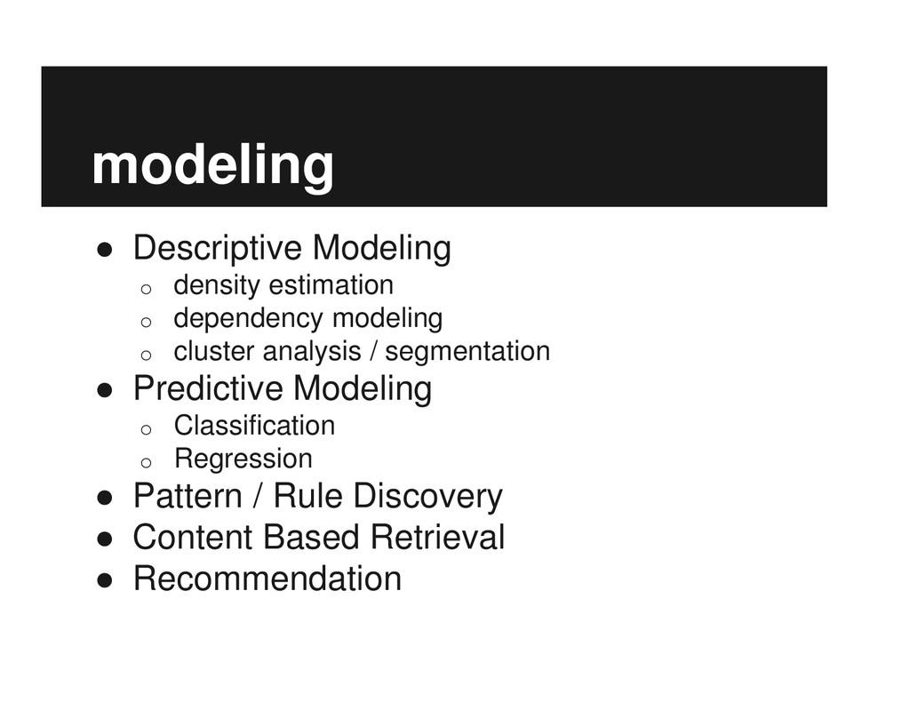 modeling ● Descriptive Modeling o density estim...