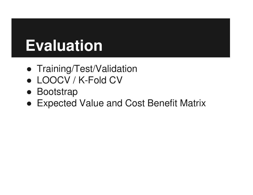 Evaluation ● Training/Test/Validation ● LOOCV /...