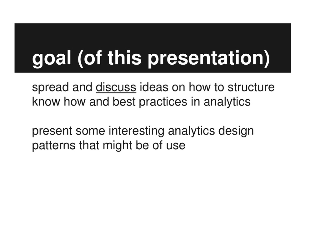 goal (of this presentation) spread and discuss ...