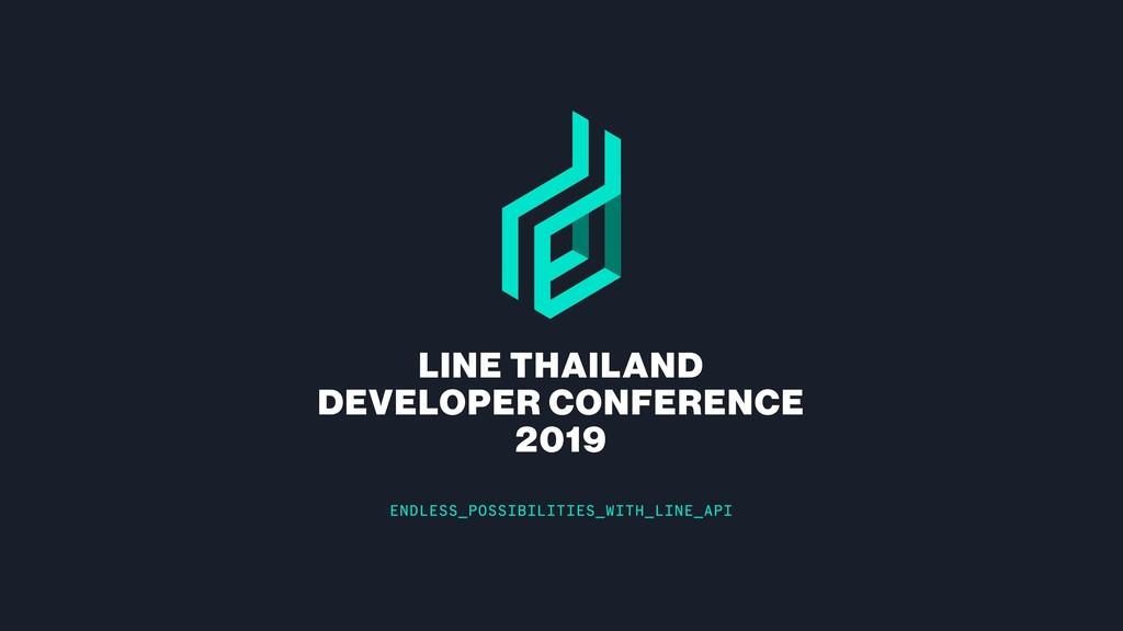 LINE THAILAND DEVELOPER CONFERENCE 2019 ENDLESS...