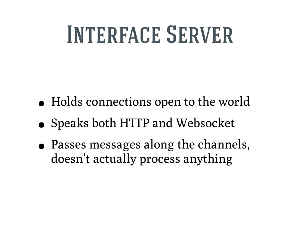 Interface Server • Holds connections open to th...