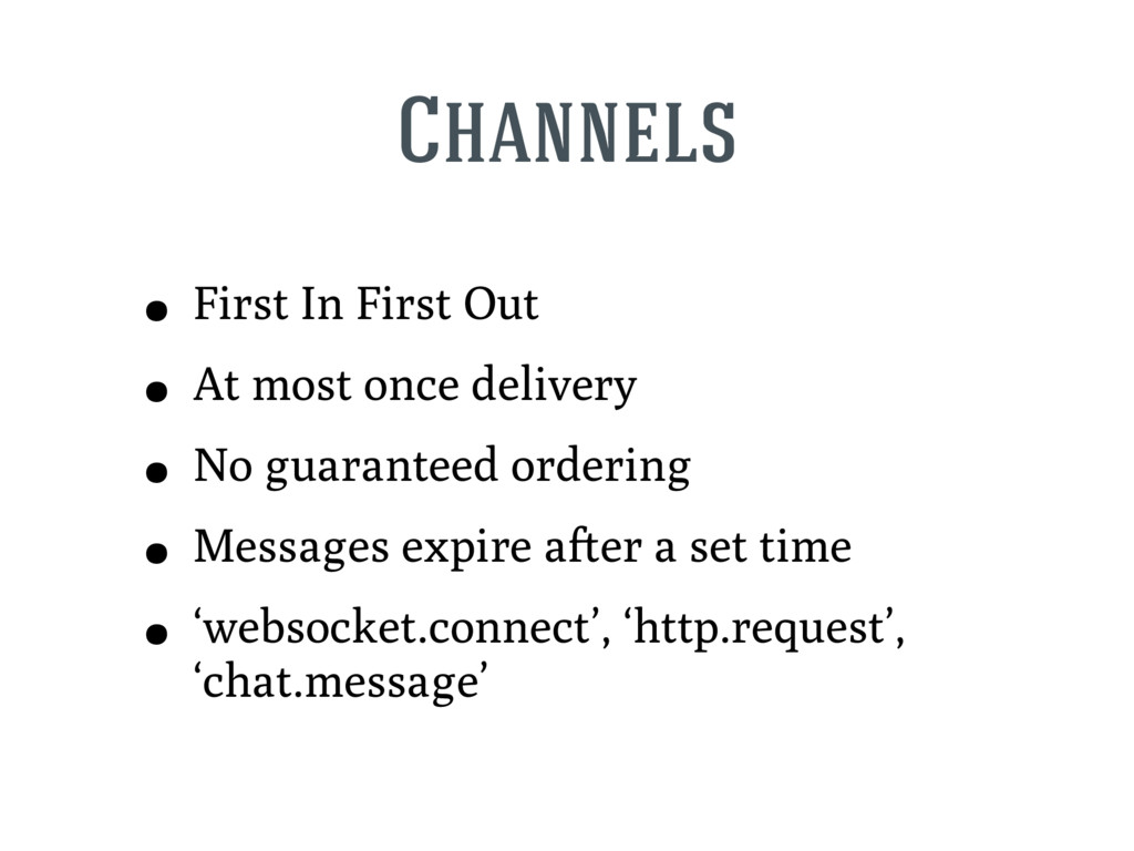 Channels • First In First Out • At most once de...