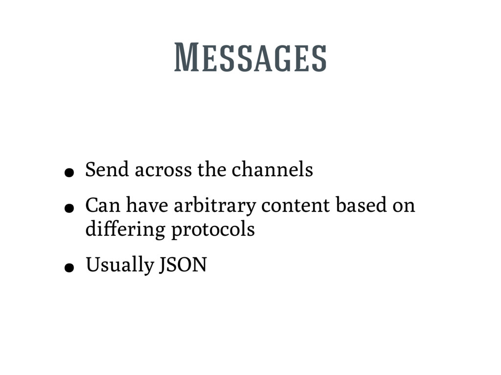 Messages • Send across the channels • Can have ...