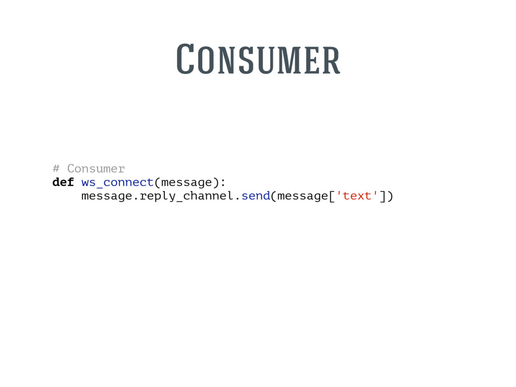 # Consumer def ws_connect(message): message.rep...