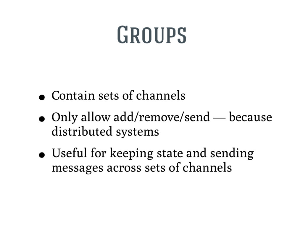 Groups • Contain sets of channels • Only allow ...