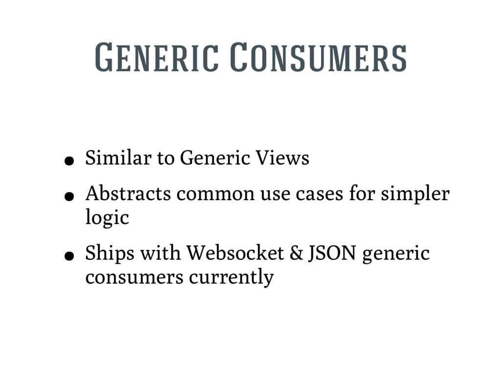 Generic Consumers • Similar to Generic Views • ...