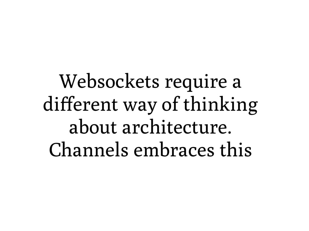Websockets require a different way of thinking a...