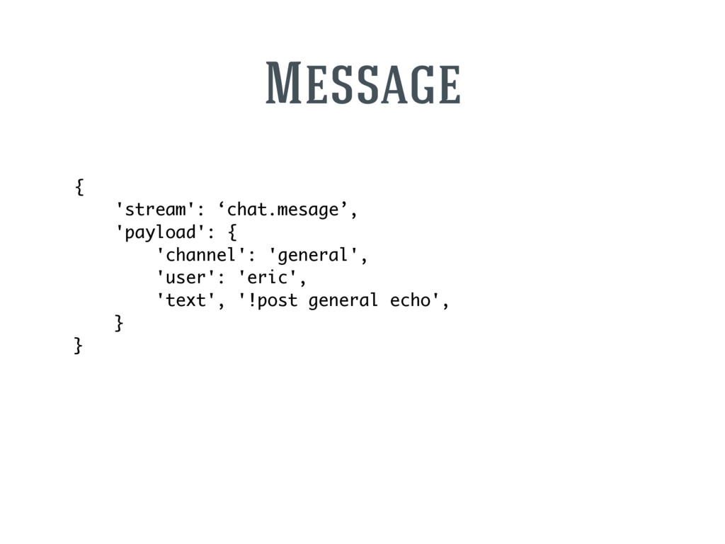 { 'stream': 'chat.mesage', 'payload': { 'channe...