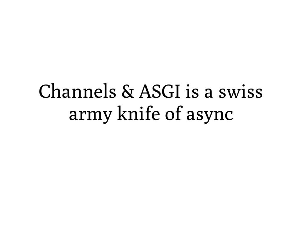 Channels & ASGI is a swiss army knife of async