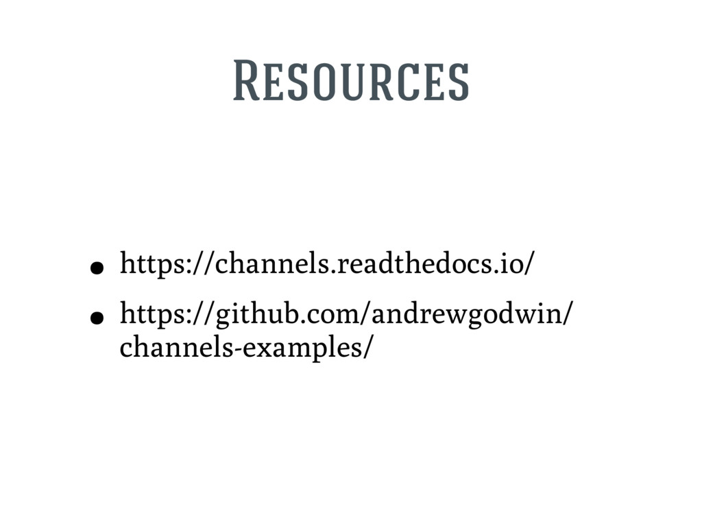 Resources • https://channels.readthedocs.io/ • ...