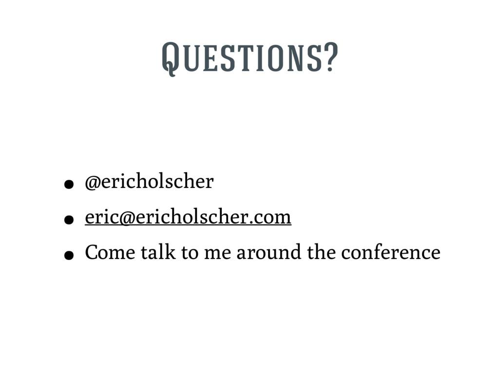 Questions? • @ericholscher • eric@ericholscher....