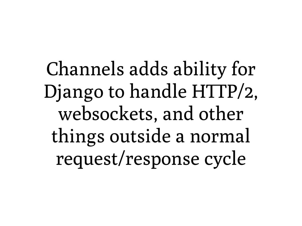 Channels adds ability for Django to handle H P/...