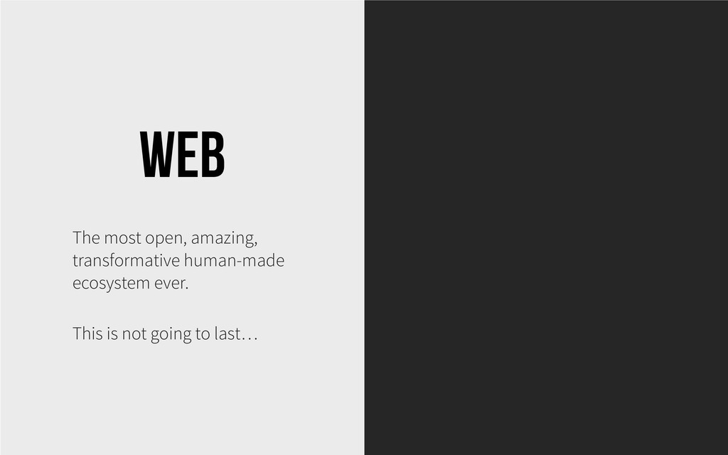 Web The most open, amazing, transformative huma...