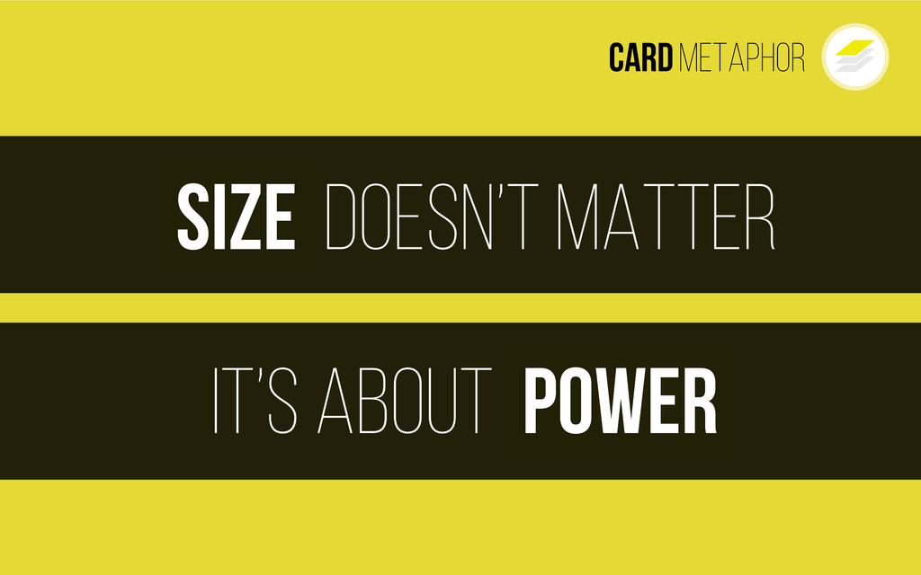 Cardmetaphor doesn't matter Size It's about Pow...