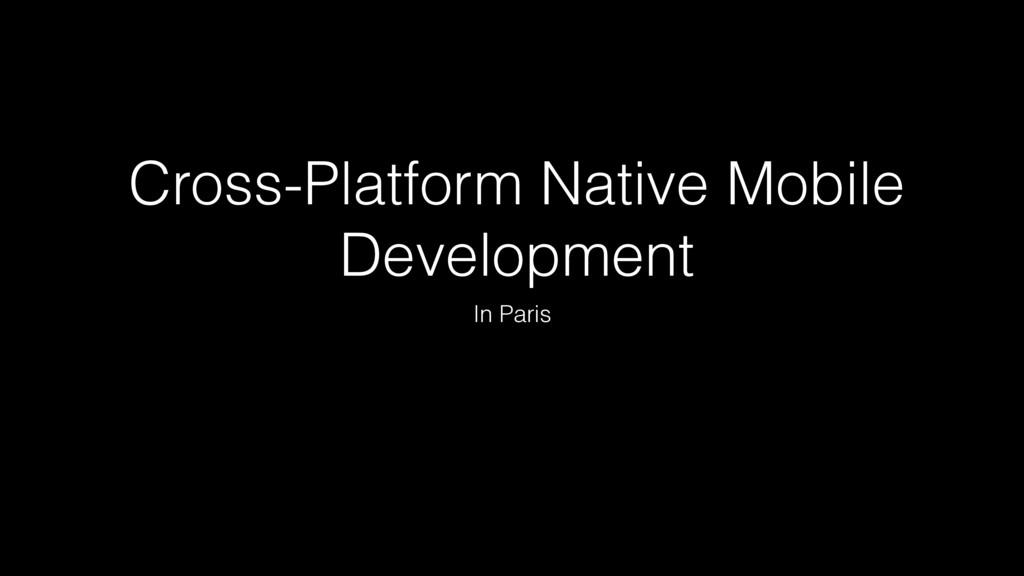 Cross-Platform Native Mobile Development In Par...