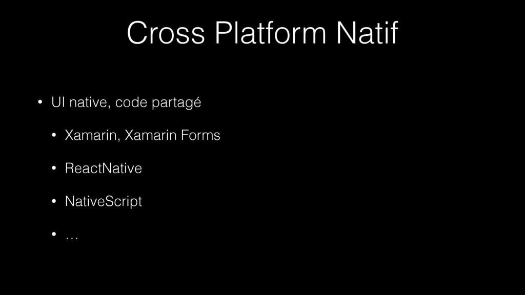 Cross Platform Natif • UI native, code partagé ...