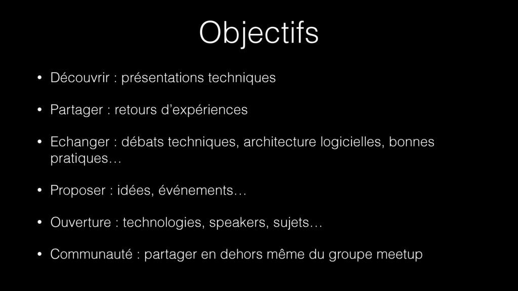 Objectifs • Découvrir : présentations technique...