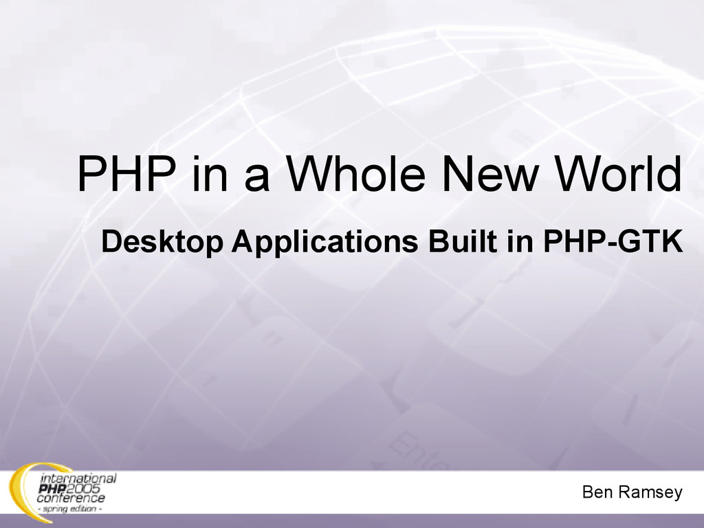 Ben Ramsey PHP in a Whole New World Desktop App...