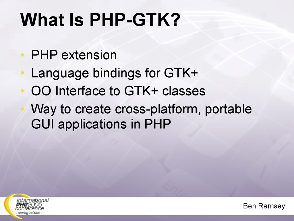 Ben Ramsey What Is PHP-GTK? • PHP extension • L...