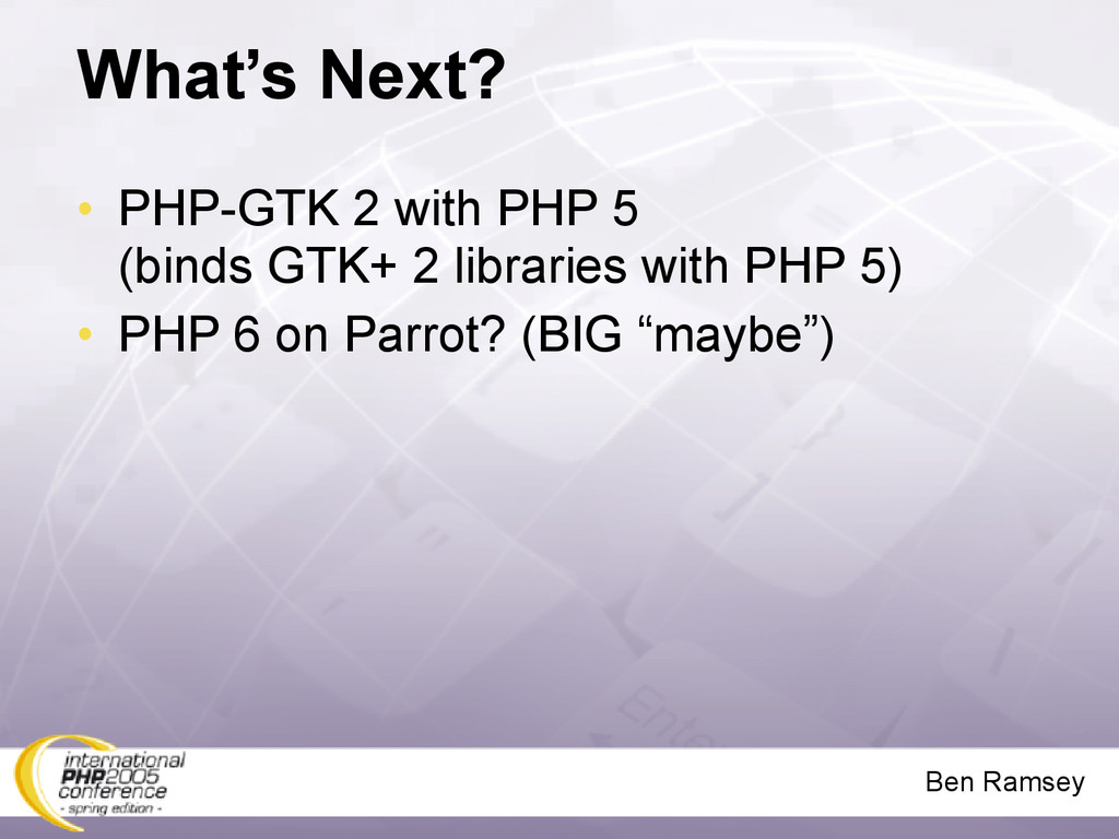 Ben Ramsey What's Next? • PHP-GTK 2 with PHP 5 ...