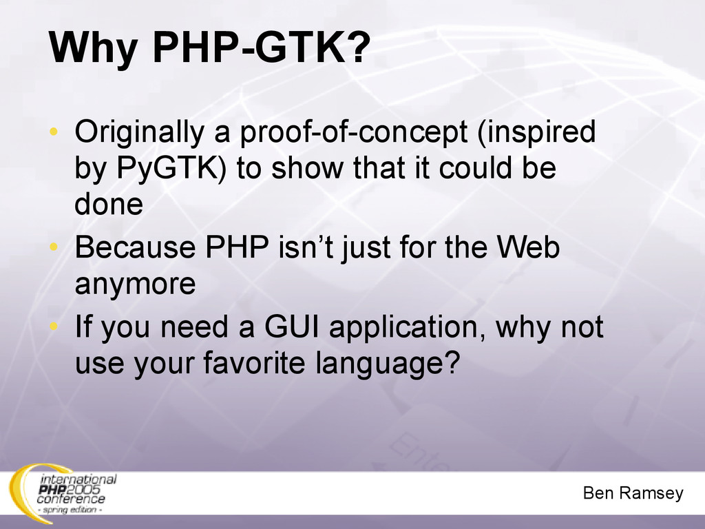Ben Ramsey Why PHP-GTK? • Originally a proof-of...