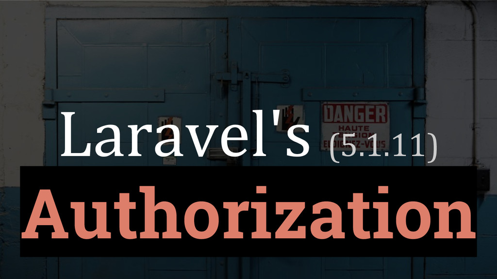 Laravel's (5.1.11) Authorization