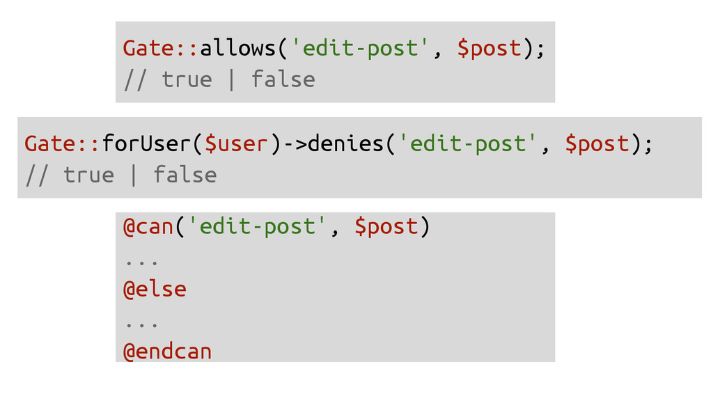 Gate::allows('edit-post', $post); // true | fal...
