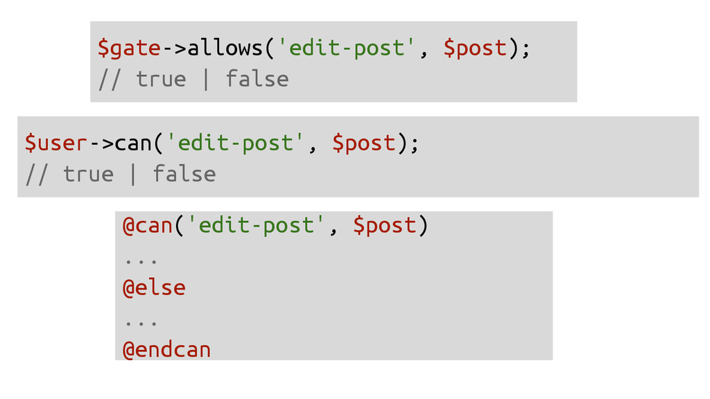 $gate->allows('edit-post', $post); // true | fa...