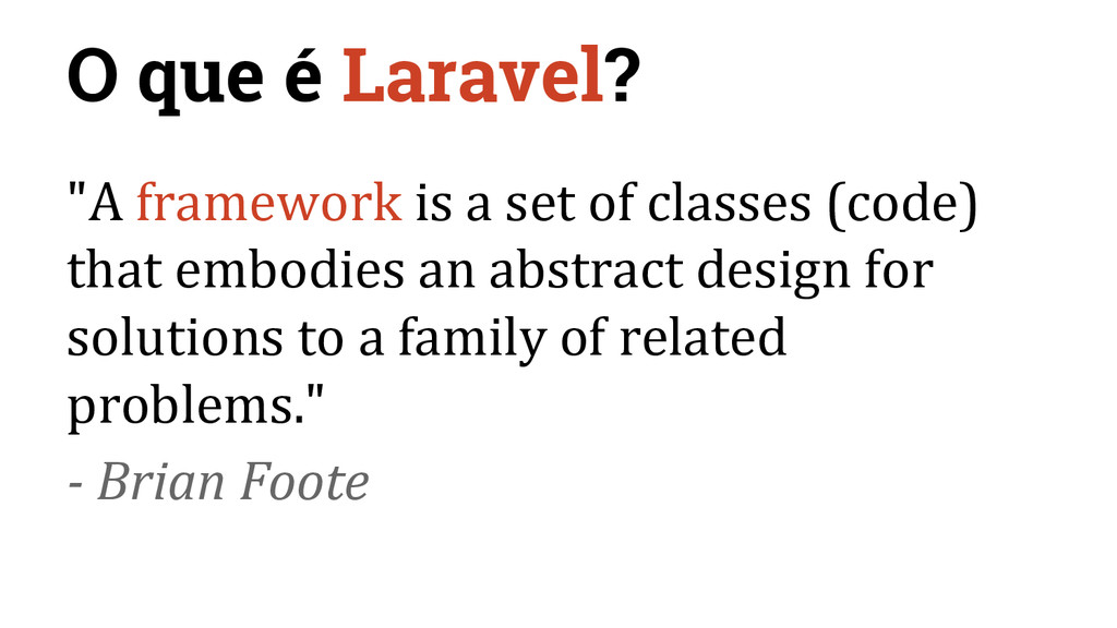 "O que é Laravel? ""A framework is a set of class..."