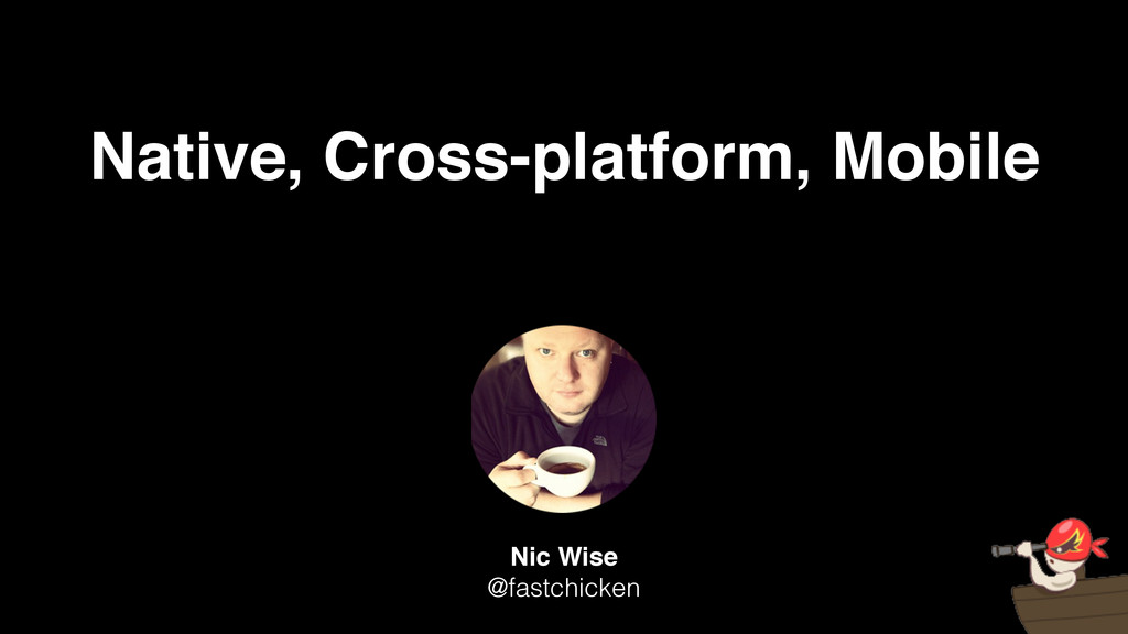 Native, Cross-platform, Mobile Nic Wise! @fastc...