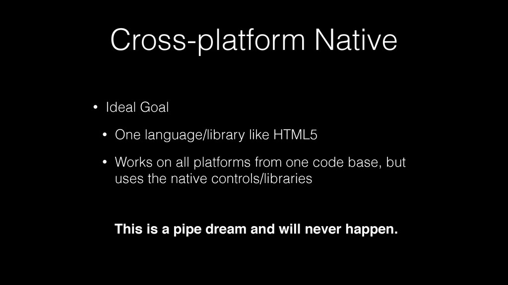 Cross-platform Native • Ideal Goal • One langua...