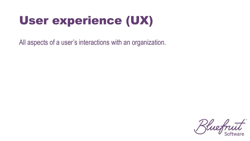 User experience (UX) All aspects of a user's in...