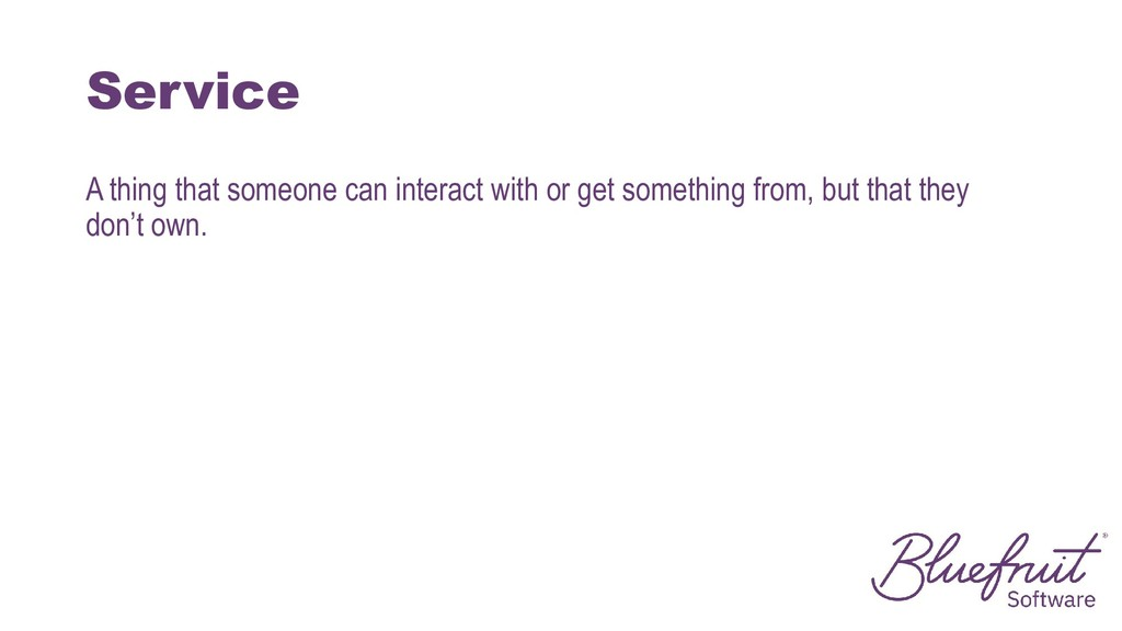 Service A thing that someone can interact with ...