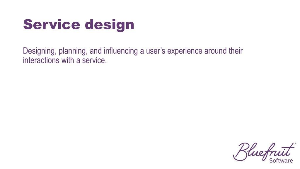 Service design Designing, planning, and influen...