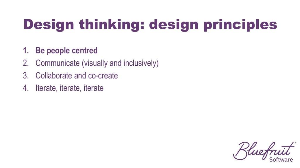 Design thinking: design principles 1. Be people...