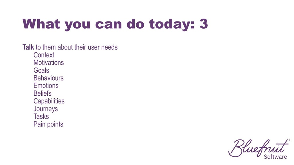 What you can do today: 3 Talk to them about the...