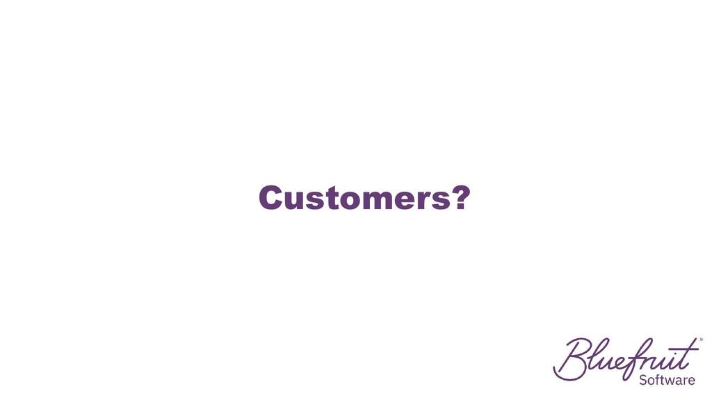 Customers?