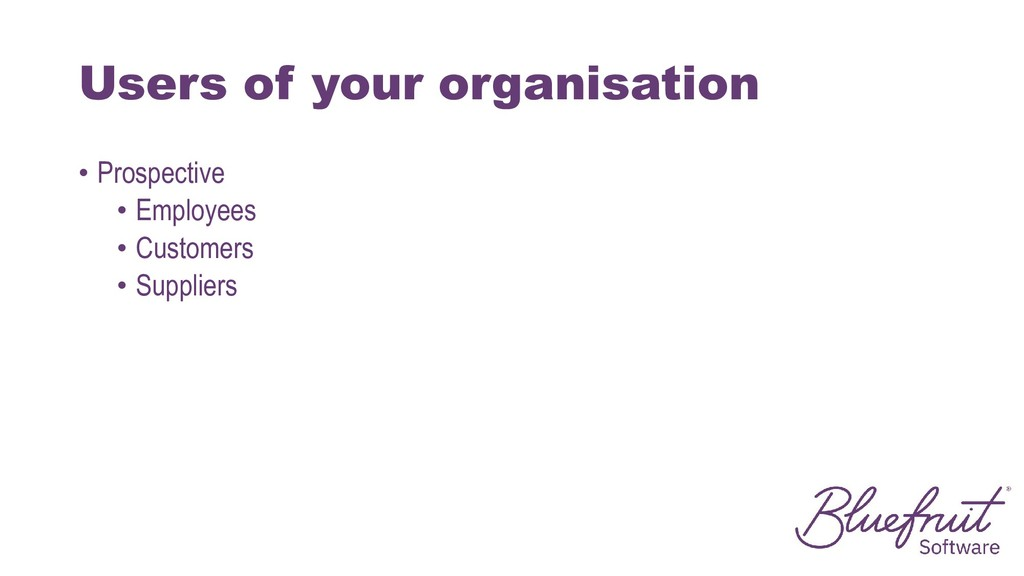 Users of your organisation • Prospective • Empl...