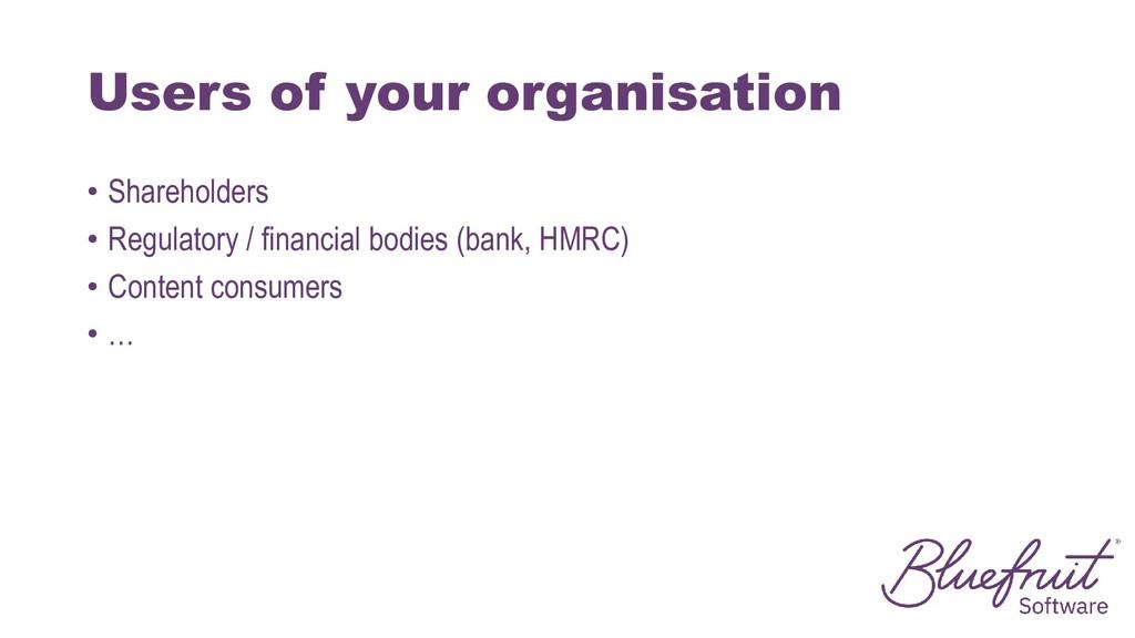 Users of your organisation • Shareholders • Reg...