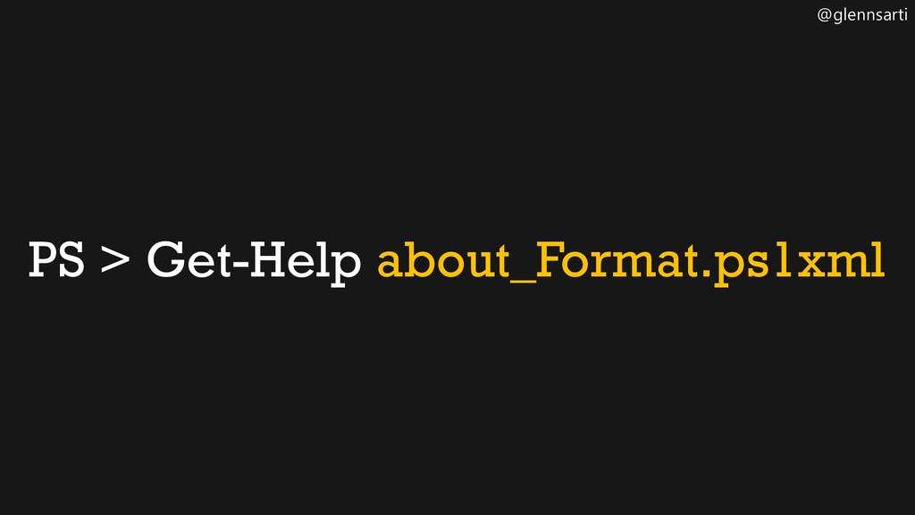 @glennsarti PS > Get-Help about_Format.ps1xml