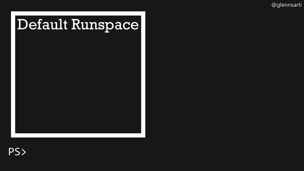 @glennsarti Default Runspace PS>