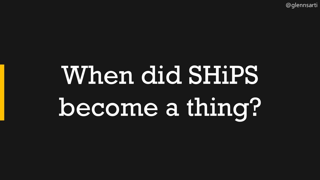 @glennsarti When did SHiPS become a thing?