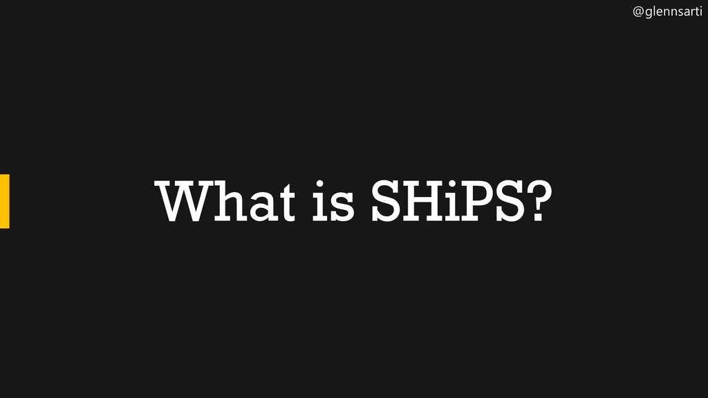@glennsarti What is SHiPS?