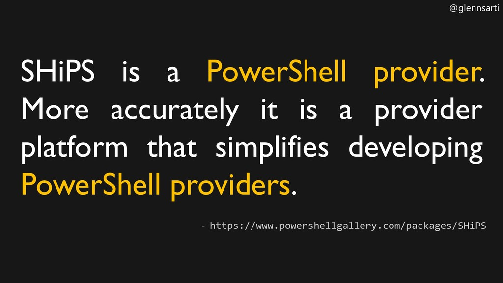 @glennsarti SHiPS is a PowerShell provider. Mor...